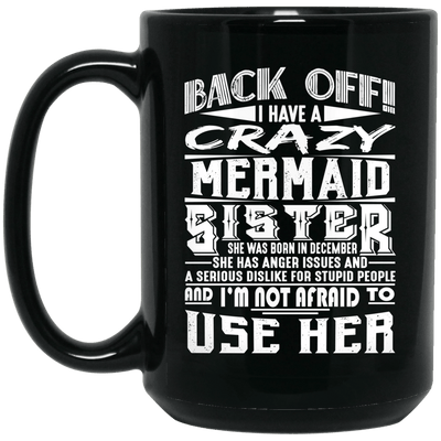 BigProStore Mermaid Mug Back Off I Have A Crazy Mermaid Sister Born In December BM15OZ 15 oz. Black Mug / Black / One Size Coffee Mug