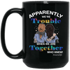 BigProStore Nurse Mug Apparently We're Trouble When We're Together Nurses Gifts BM15OZ 15 oz. Black Mug / Black / One Size Coffee Mug