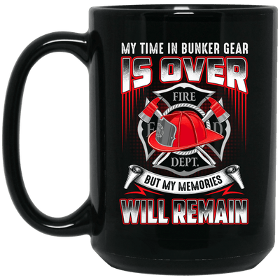BigProStore Firefighter Mug My Time In Bunker Gear Is Over Coffee Cup Firemen Gift BM15OZ 15 oz. Black Mug / Black / One Size Coffee Mug