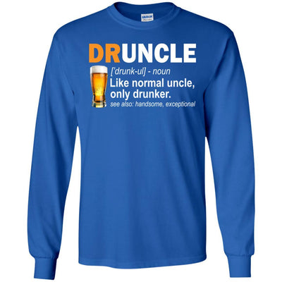 BigProStore Druncle T-Shirt Like A Normal Uncle Only Drunker Funny Drunk Uncle Tee G240 Gildan LS Ultra Cotton T-Shirt / Royal / S T-shirt
