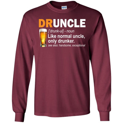 BigProStore Druncle T-Shirt Like A Normal Uncle Only Drunker Funny Drunk Uncle Tee G240 Gildan LS Ultra Cotton T-Shirt / Maroon / S T-shirt