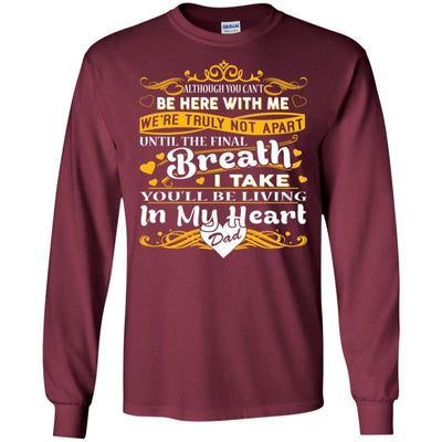 BigProStore You Will Be Living In My Heart Dad T-Shirt Fathers Day In Heaven Gift G240 Gildan LS Ultra Cotton T-Shirt / Maroon / S T-shirt