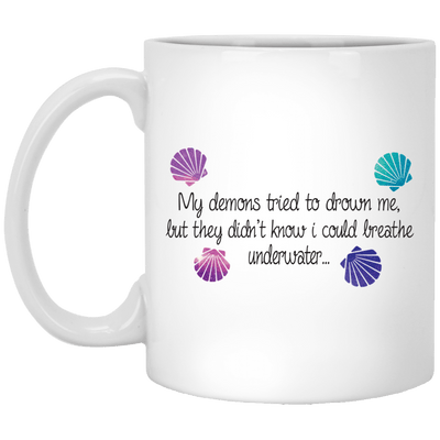 BigProStore Mermaid Mug My Demons Tried To Drown Me I Could Breathe Underwater Cup XP8434 11 oz. White Mug / White / One Size Coffee Mug