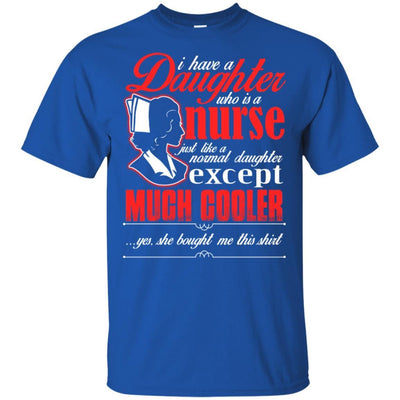 BigProStore Daughter Is A Nurse Like A Normal Daughter Except Much Cooler T-Shirt G200 Gildan Ultra Cotton T-Shirt / Royal / S T-shirt
