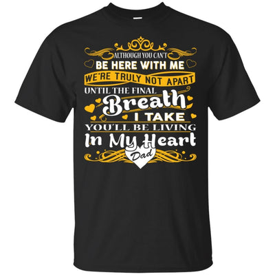 BigProStore You Will Be Living In My Heart Dad T-Shirt Fathers Day In Heaven Gift G200 Gildan Ultra Cotton T-Shirt / Black / S T-shirt