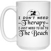 BigProStore Mermaid Mug I Don't Need Therapy I Just Need To Go To The Beach 21504 15 oz. White Mug / White / One Size Coffee Mug