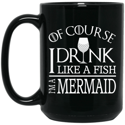BigProStore Mermaid Mug Of Course I Drink Like A Fish I Am A Mermaid Coffee Cup BM15OZ 15 oz. Black Mug / Black / One Size Coffee Mug