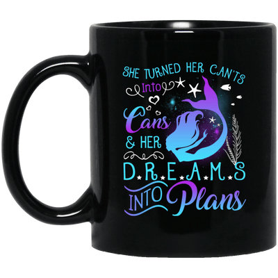 BigProStore Mermaid Mug She Turned Her Can't Into Cans Her Dreams Into Plans BM11OZ 11 oz. Black Mug / Black / One Size Coffee Mug