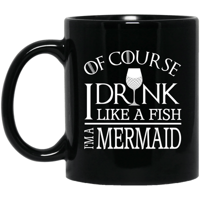 BigProStore Mermaid Mug Of Course I Drink Like A Fish I Am A Mermaid Coffee Cup BM11OZ 11 oz. Black Mug / Black / One Size Coffee Mug
