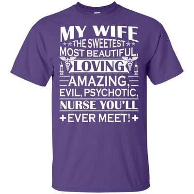 BigProStore My Wife Is The Sweetest Most Beautiful Psychotic Nurse Funny T-Shirt G200 Gildan Ultra Cotton T-Shirt / Purple / S T-shirt