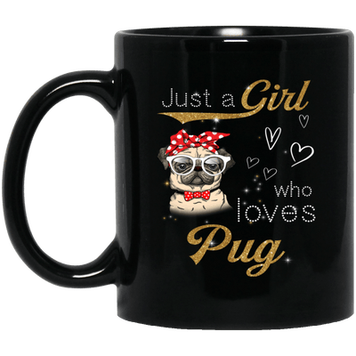 BigProStore Pug Mug Just A Girl Who Loves Pug Gifts For Women Love Puggy Puppies BM11OZ 11 oz. Black Mug / Black / One Size Coffee Mug