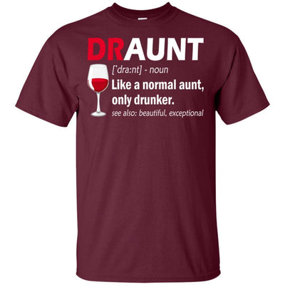 BigProStore Draunt T-Shirt Best Draunt Ever Funny Drunk Aunt Tee Wine Lovers Gift G200 Gildan Ultra Cotton T-Shirt / Maroon / S T-shirt