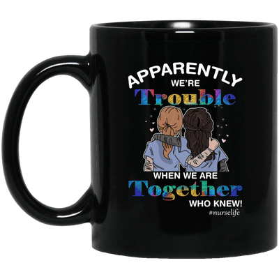BigProStore Nurse Mug Apparently We're Trouble When We're Together Nurses Gifts BM11OZ 11 oz. Black Mug / Black / One Size Coffee Mug