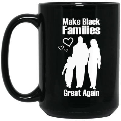 BigProStore Make Black Families Great Again Mug African Coffee Cup For Pro Black BM15OZ 15 oz. Black Mug / Black / One Size Coffee Mug