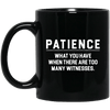 BigProStore Patience What You Have When There Are Too Many Witnesses African Mug BM11OZ 11 oz. Black Mug / Black / One Size Coffee Mug