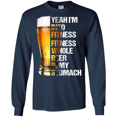 BigProStore Yeah I'm Into Fitness Fitness Whole Beer In My Stomach Funny T-Shirt G240 Gildan LS Ultra Cotton T-Shirt / Navy / S T-shirt