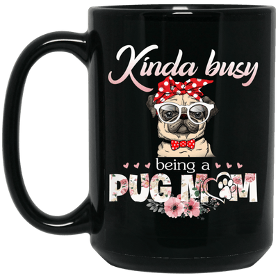 BigProStore Pug Mug Kinda Busy Being A Pug Mom Pug Gifts For Puggy Puppies Lover BM15OZ 15 oz. Black Mug / Black / One Size Coffee Mug