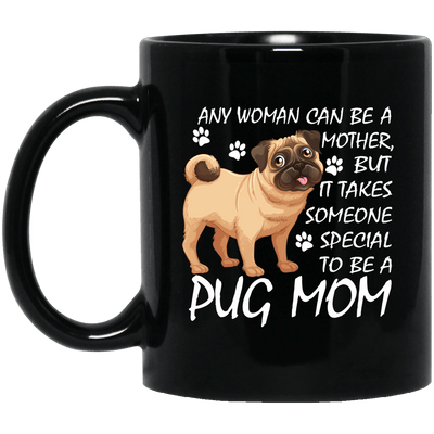 BigProStore Pug Mug Any Woman Can Be A Mother Pug Mom Gifts For Women Love Puggy BM11OZ 11 oz. Black Mug / Black / One Size Coffee Mug