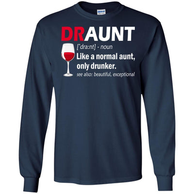 BigProStore Draunt T-Shirt Best Draunt Ever Funny Drunk Aunt Tee Wine Lovers Gift G240 Gildan LS Ultra Cotton T-Shirt / Navy / S T-shirt
