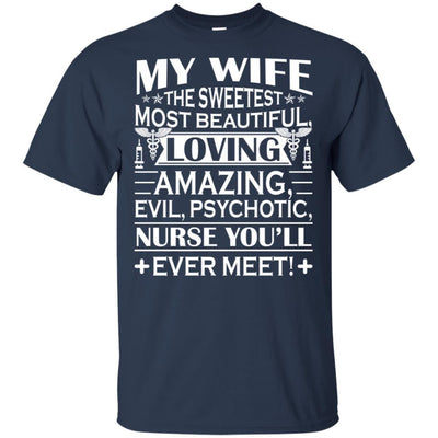 BigProStore My Wife Is The Sweetest Most Beautiful Psychotic Nurse Funny T-Shirt G200 Gildan Ultra Cotton T-Shirt / Navy / S T-shirt