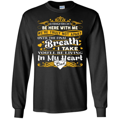 BigProStore You Will Be Living In My Heart Dad T-Shirt Fathers Day In Heaven Gift G240 Gildan LS Ultra Cotton T-Shirt / Black / S T-shirt