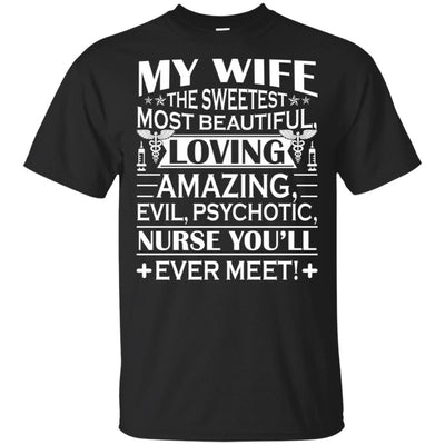 BigProStore My Wife Is The Sweetest Most Beautiful Psychotic Nurse Funny T-Shirt G200 Gildan Ultra Cotton T-Shirt / Black / S T-shirt
