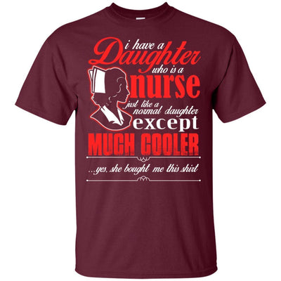 BigProStore Daughter Is A Nurse Like A Normal Daughter Except Much Cooler T-Shirt G200 Gildan Ultra Cotton T-Shirt / Maroon / S T-shirt