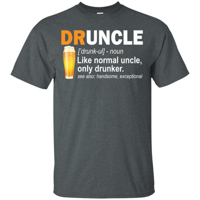 BigProStore Funny Drunk Uncle T-Shirt Druncle Like A Normal Uncle Only Drunker Tee G200 Gildan Ultra Cotton T-Shirt / Dark Heather / S T-shirt