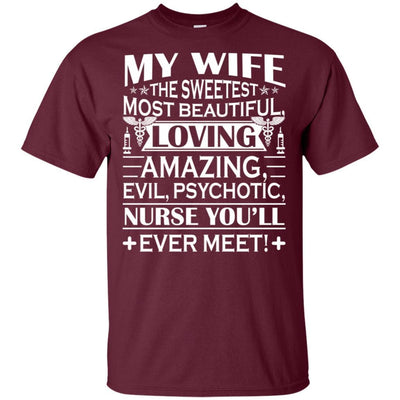 BigProStore My Wife Is The Sweetest Most Beautiful Psychotic Nurse Funny T-Shirt G200 Gildan Ultra Cotton T-Shirt / Maroon / S T-shirt
