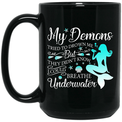 BigProStore Mermaid Mug My Demons Tried To Drown Me But I Could Breathe Underwater BM15OZ 15 oz. Black Mug / Black / One Size Coffee Mug