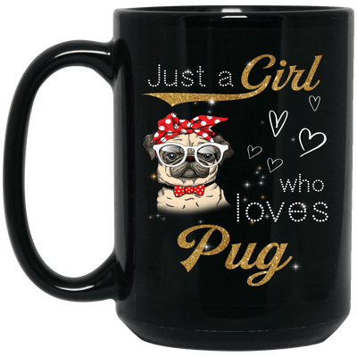 BigProStore Pug Mug Just A Girl Who Loves Pug Gifts For Women Love Puggy Puppies BM15OZ 15 oz. Black Mug / Black / One Size Coffee Mug