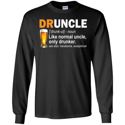 BigProStore Druncle T-Shirt Like A Normal Uncle Only Drunker Funny Drunk Uncle Tee G240 Gildan LS Ultra Cotton T-Shirt / Black / S T-shirt