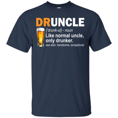 BigProStore Druncle T-Shirt Like A Normal Uncle Only Drunker Funny Drunk Uncle Tee G200 Gildan Ultra Cotton T-Shirt / Navy / S T-shirt