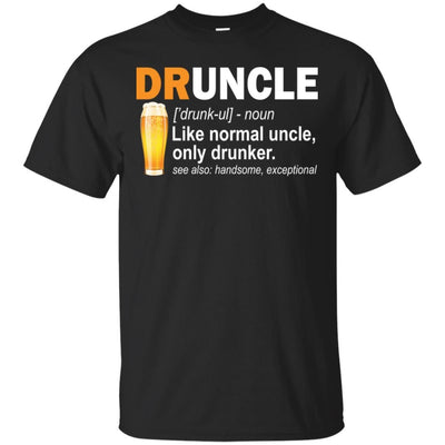 BigProStore Funny Drunk Uncle T-Shirt Druncle Like A Normal Uncle Only Drunker Tee G200 Gildan Ultra Cotton T-Shirt / Black / S T-shirt