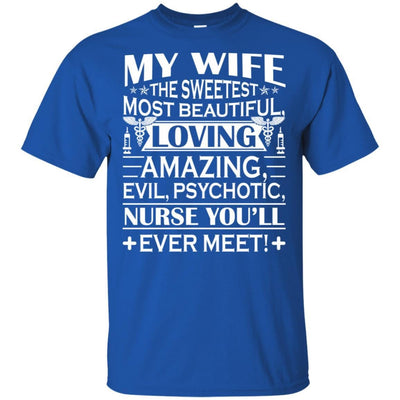 BigProStore My Wife Is The Sweetest Most Beautiful Psychotic Nurse Funny T-Shirt G200 Gildan Ultra Cotton T-Shirt / Royal / S T-shirt
