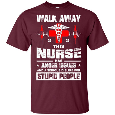 BigProStore Walk Away This Nurse Has Anger Issues Funny Nursing Quote Shirt Design G200 Gildan Ultra Cotton T-Shirt / Maroon / S T-shirt