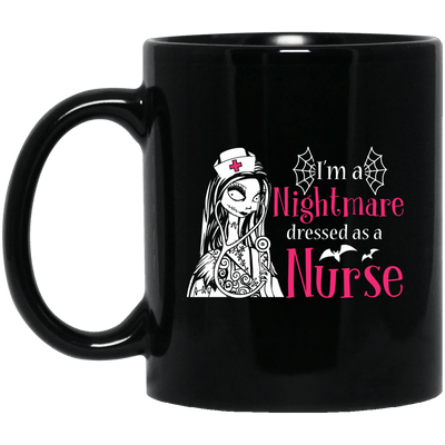 BigProStore Nurse Mug I'm A Nightmare Dressed As A Nurse Nursing Halloween Gifts BM11OZ 11 oz. Black Mug / Black / One Size Coffee Mug