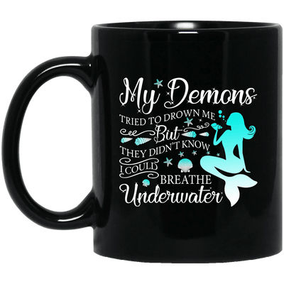 BigProStore Mermaid Mug My Demons Tried To Drown Me But I Could Breathe Underwater BM11OZ 11 oz. Black Mug / Black / One Size Coffee Mug