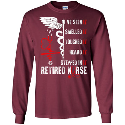 BigProStore I've Seen It Smelled Touched Heart It Stepped It Retired Nurse T-Shirt G240 Gildan LS Ultra Cotton T-Shirt / Maroon / S T-shirt
