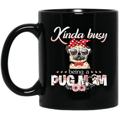 BigProStore Pug Mug Kinda Busy Being A Pug Mom Pug Gifts For Puggy Puppies Lover BM11OZ 11 oz. Black Mug / Black / One Size Coffee Mug