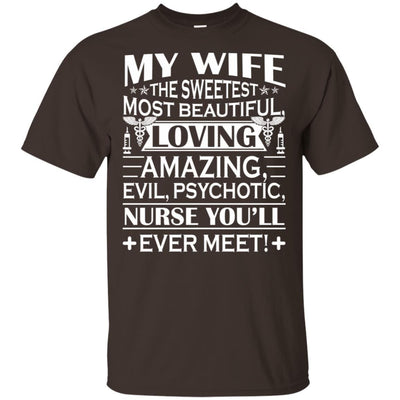 BigProStore My Wife Is The Sweetest Most Beautiful Psychotic Nurse Funny T-Shirt G200 Gildan Ultra Cotton T-Shirt / Dark Chocolate / S T-shirt