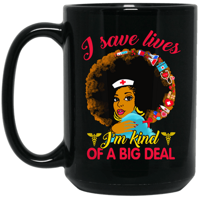 BigProStore Nurse Mug I Save Lives I'm Kind Of A Big Deal Cool Nursing Gifts BM15OZ 15 oz. Black Mug / Black / One Size Coffee Mug