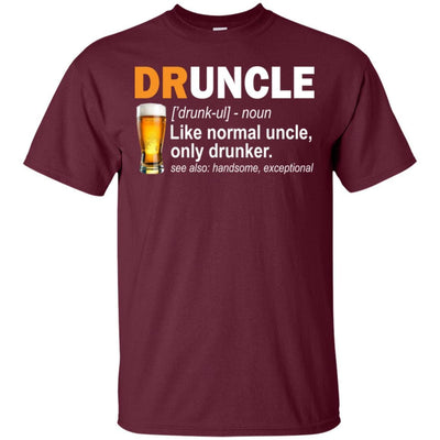 BigProStore Druncle T-Shirt Like A Normal Uncle Only Drunker Funny Drunk Uncle Tee G200 Gildan Ultra Cotton T-Shirt / Maroon / S T-shirt