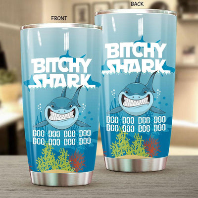 BigProStore Funny Bitchy Shark Doo Doo Doo Tumbler Womens Custom Father's Day Mother's Day Gift Idea BPS528 White / 20oz Steel Tumbler