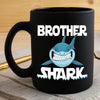 BigProStore Funny Brother Shark Coffee Mug Mens Custom Father's Day Mother's Day Gift Idea BPS531 Black / 11oz Coffee Mug
