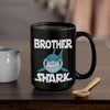 BigProStore Funny Brother Shark Coffee Mug Mens Custom Father's Day Mother's Day Gift Idea BPS531 Black / 15oz Coffee Mug