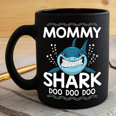 BigProStore Funny Mommy Shark Doo Doo Doo Coffee Mug Womens Custom Father's Day Mother's Day Gift Idea BPS337 Black / 11oz Coffee Mug