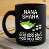 BigProStore Funny Nana Shark Doo Doo Doo Coffee Mug Womens Custom Father's Day Mother's Day Gift Idea BPS506 Black / 11oz Coffee Mug