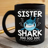 BigProStore Funny Sister Shark Doo Doo Doo Coffee Mug Womens Custom Father's Day Mother's Day Gift Idea BPS112 Black / 11oz Coffee Mug