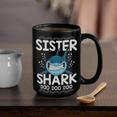 BigProStore Funny Sister Shark Doo Doo Doo Coffee Mug Womens Custom Father's Day Mother's Day Gift Idea BPS112 Black / 15oz Coffee Mug